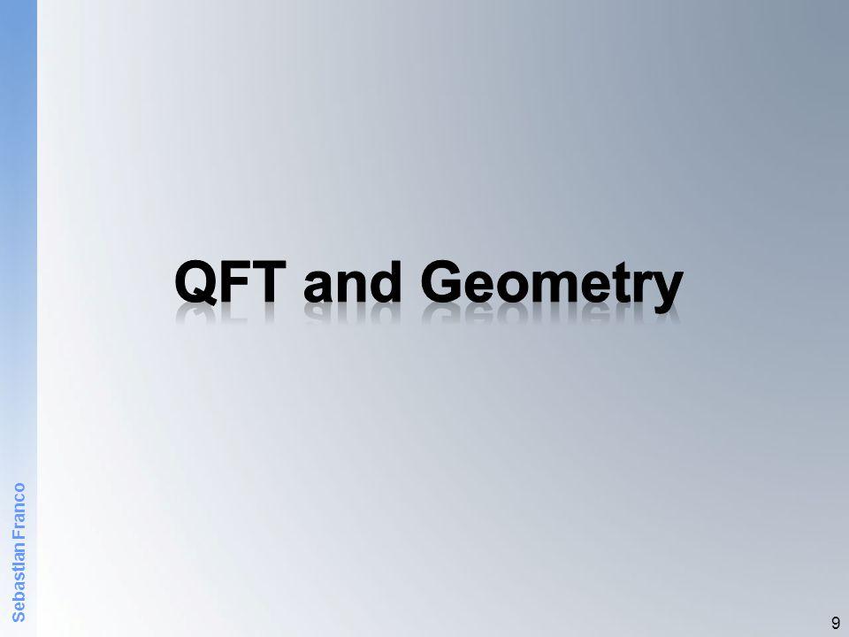 QFT and Geometry Sebastian Franco
