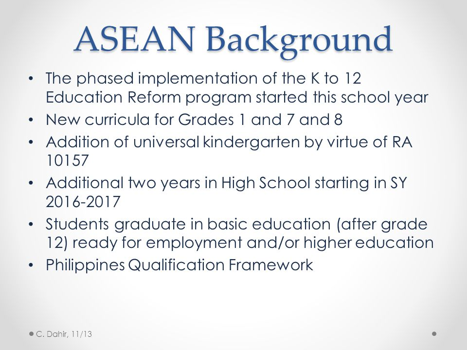 ASEAN Background The phased implementation of the K to 12 Education Reform program started this school year.