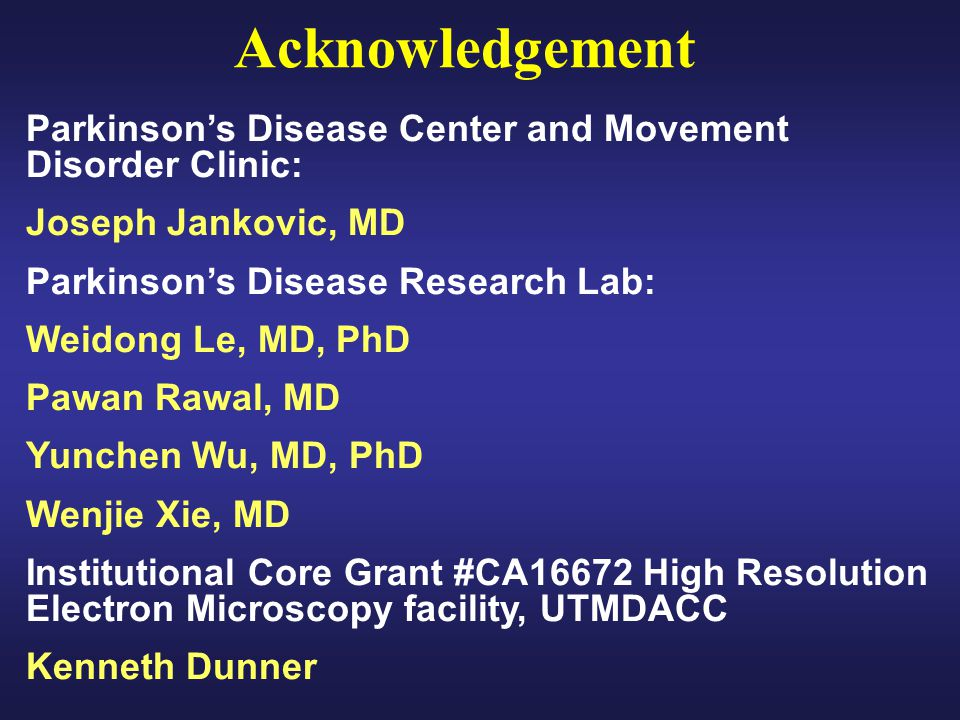 Acknowledgement Parkinson's Disease Center and Movement Disorder Clinic: Joseph Jankovic, MD. Parkinson's Disease Research Lab: