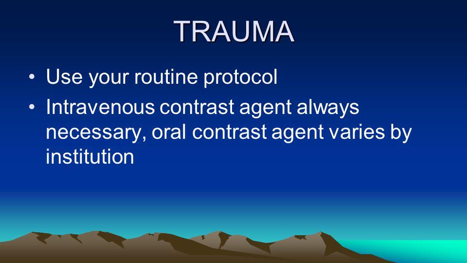 TRAUMA Use your routine protocol