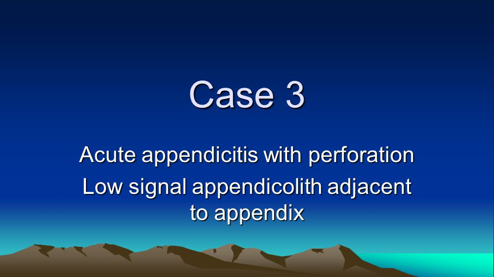 Case 3 Acute appendicitis with perforation