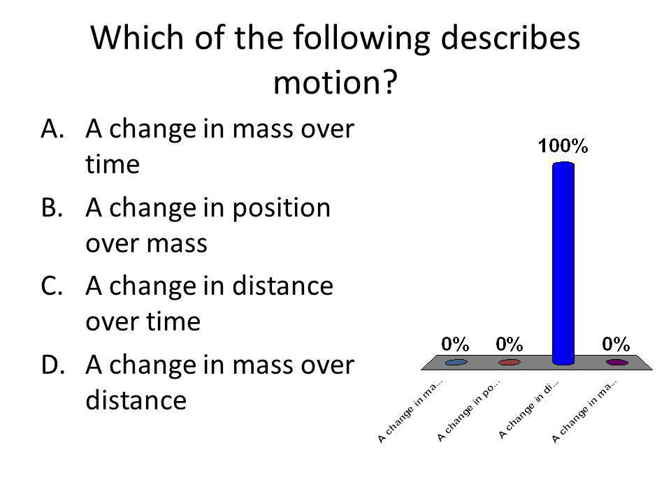 Which of the following describes motion