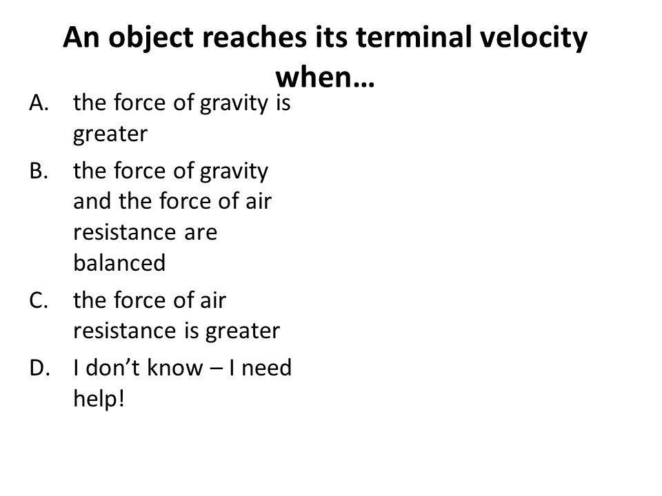 An object reaches its terminal velocity when…