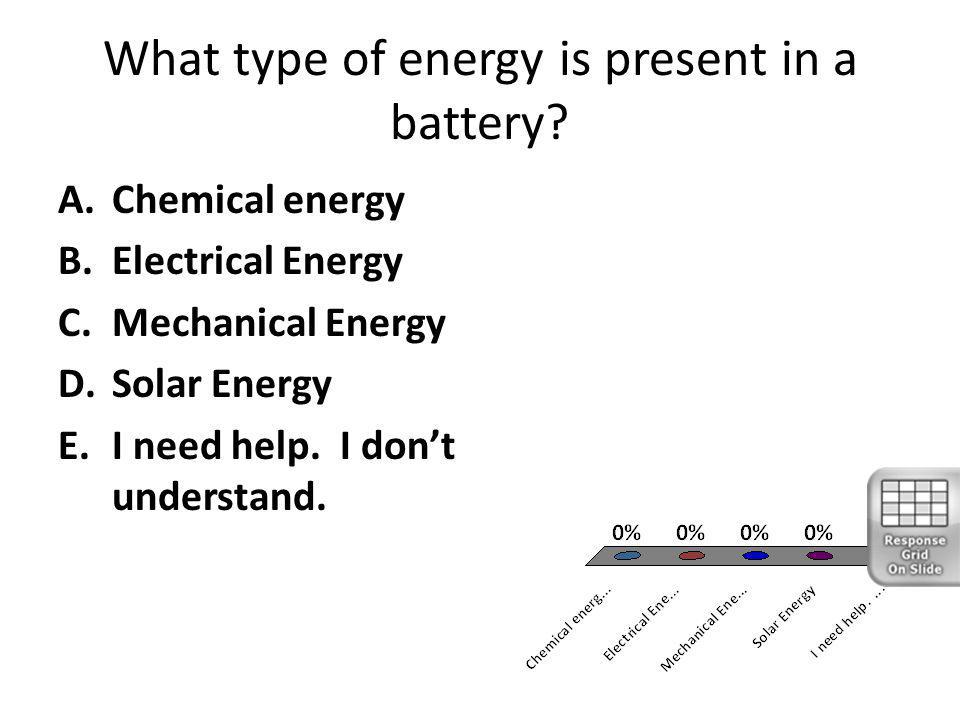 What type of energy is present in a battery