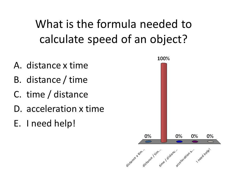 What is the formula needed to calculate speed of an object