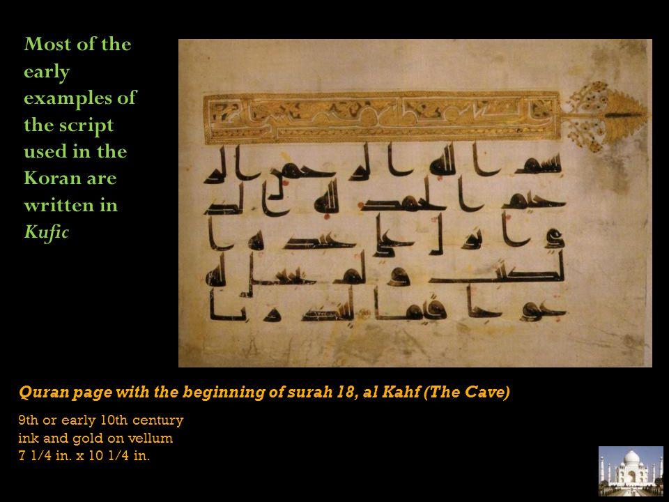 Most of the early examples of the script used in the Koran are written in Kufic