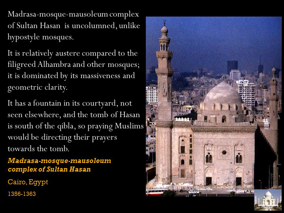 Madrasa-mosque-mausoleum complex of Sultan Hasan is uncolumned, unlike hypostyle mosques.