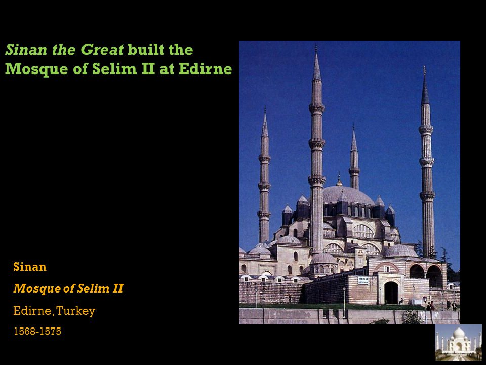 Sinan the Great built the Mosque of Selim II at Edirne