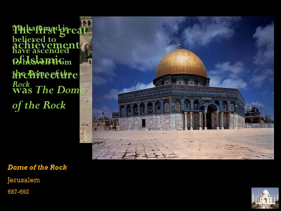 The first great achievement of Islamic architecture was The Dome of the Rock