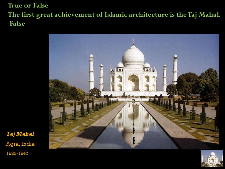 The first great achievement of Islamic architecture is the Taj Mahal.
