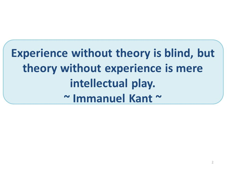 Experience without theory is blind, but theory without experience is mere intellectual play.