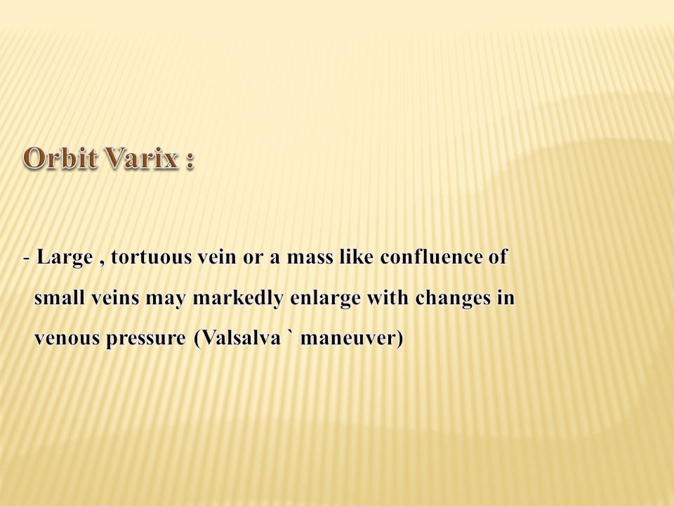 Orbit Varix : Large , tortuous vein or a mass like confluence of