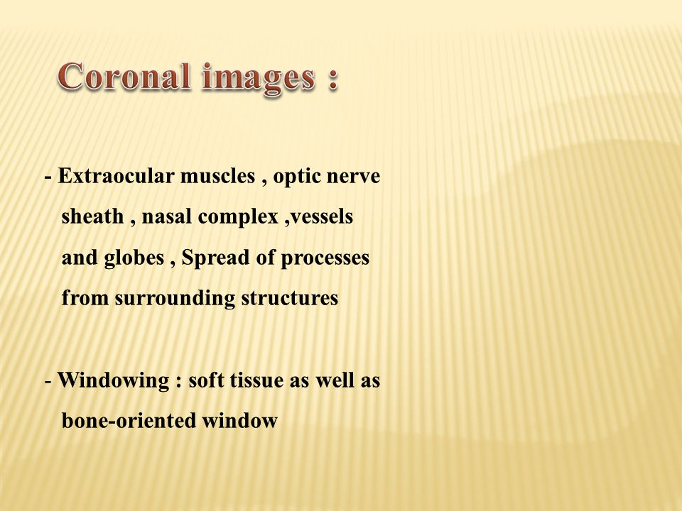 Coronal images : - Extraocular muscles , optic nerve