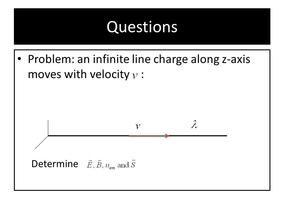 Questions Problem: an infinite line charge along z-axis moves with velocity : Determine