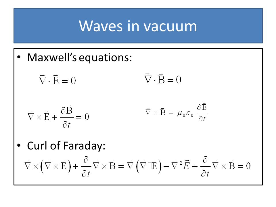Waves in vacuum Maxwell's equations: Curl of Faraday: