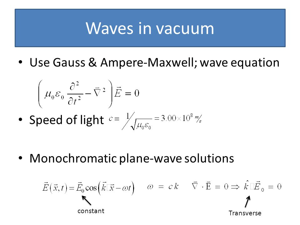 Waves in vacuum Use Gauss & Ampere-Maxwell; wave equation