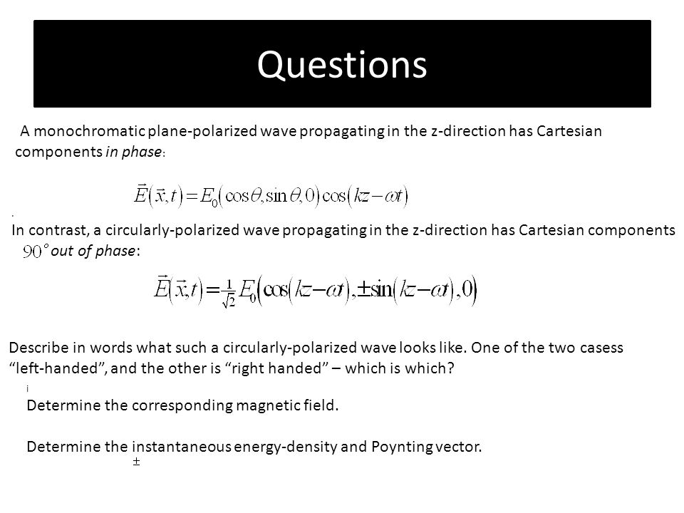 Questions A monochromatic plane-polarized wave propagating in the z-direction has Cartesian components in phase: