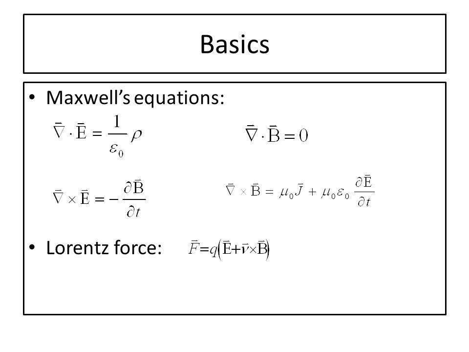 Basics Maxwell's equations: Lorentz force: