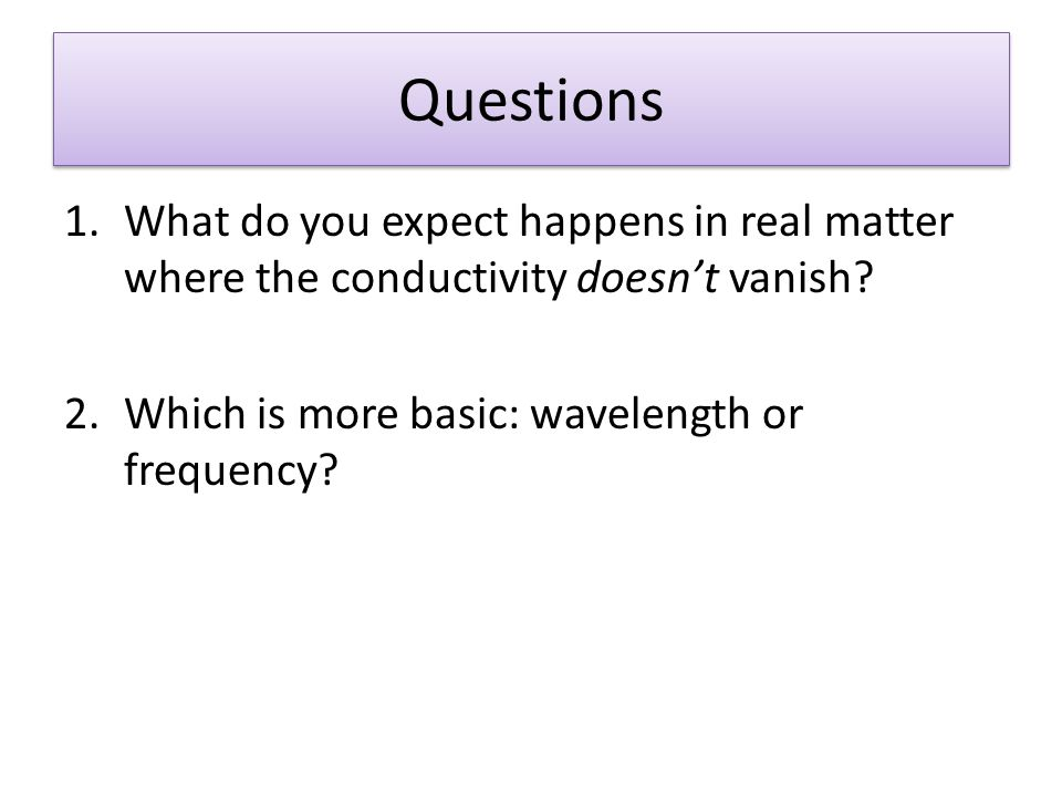 Questions What do you expect happens in real matter where the conductivity doesn't vanish.