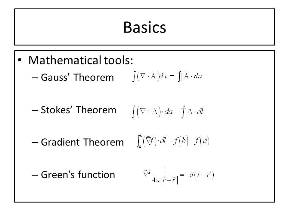 Basics Mathematical tools: Gauss' Theorem Stokes' Theorem