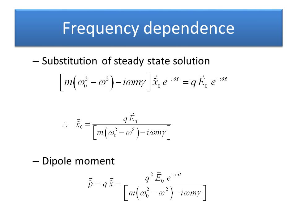 Frequency dependence Substitution of steady state solution