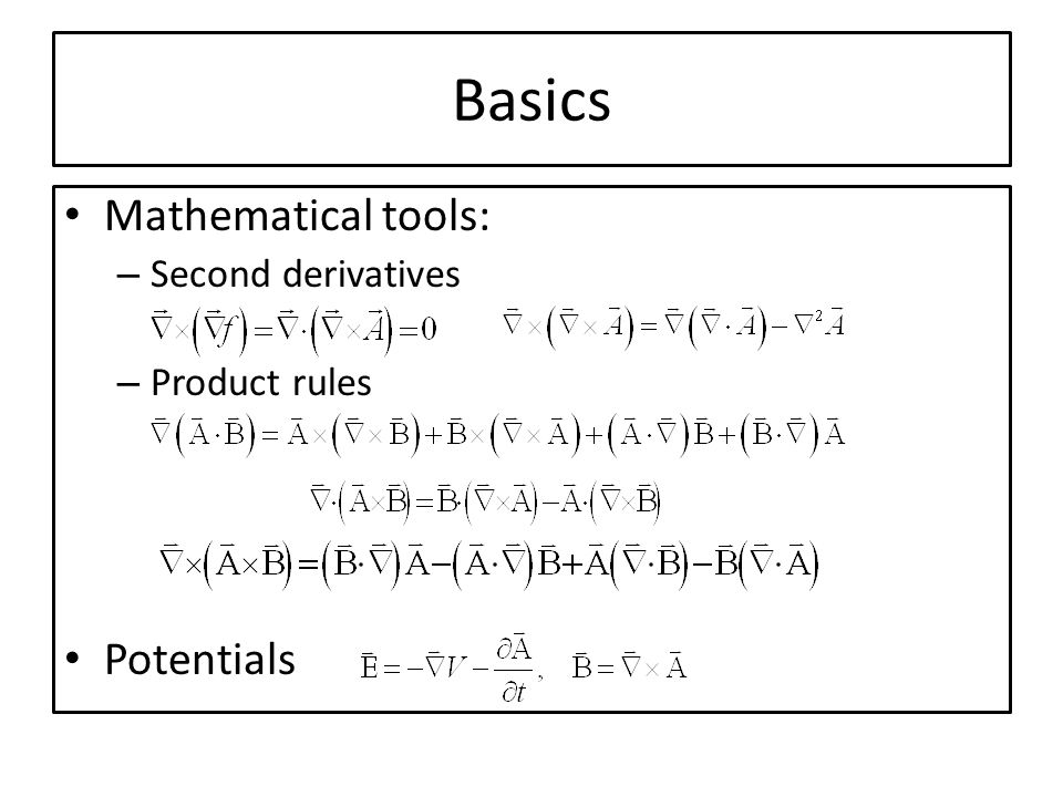 Basics Mathematical tools: Second derivatives Product rules Potentials