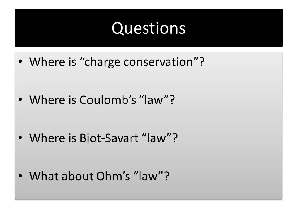 Questions Where is charge conservation Where is Coulomb's law