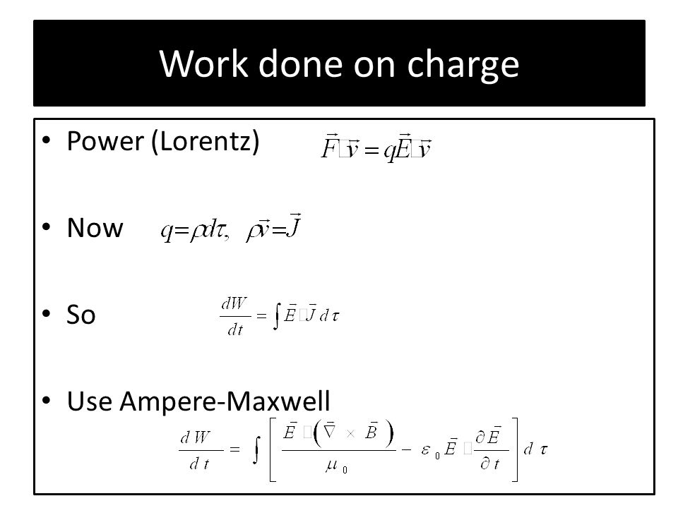 Work done on charge Power (Lorentz) Now So Use Ampere-Maxwell
