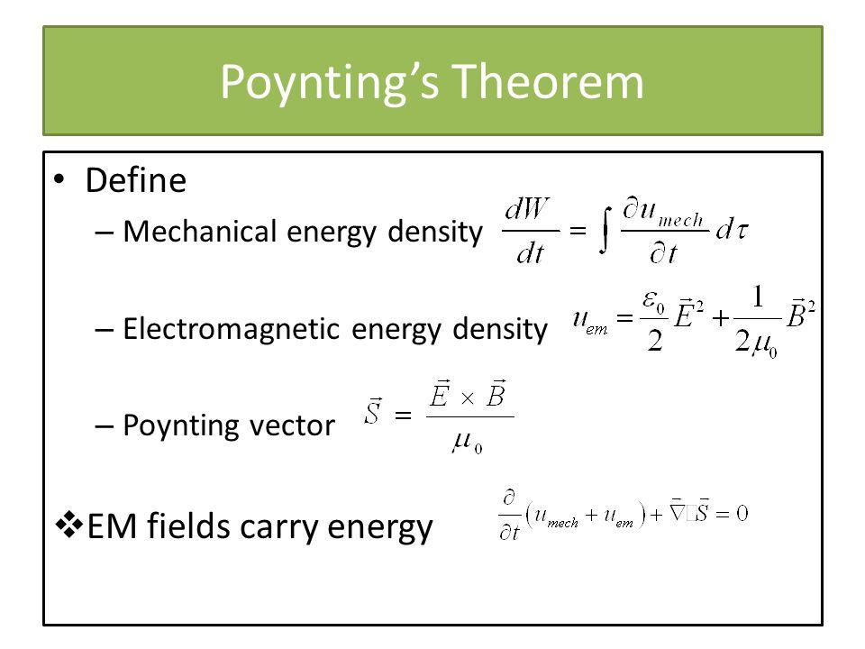 Poynting's Theorem Define EM fields carry energy