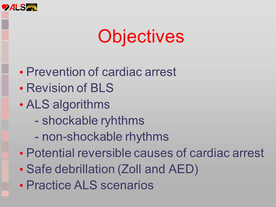 Objectives Prevention of cardiac arrest Revision of BLS ALS algorithms
