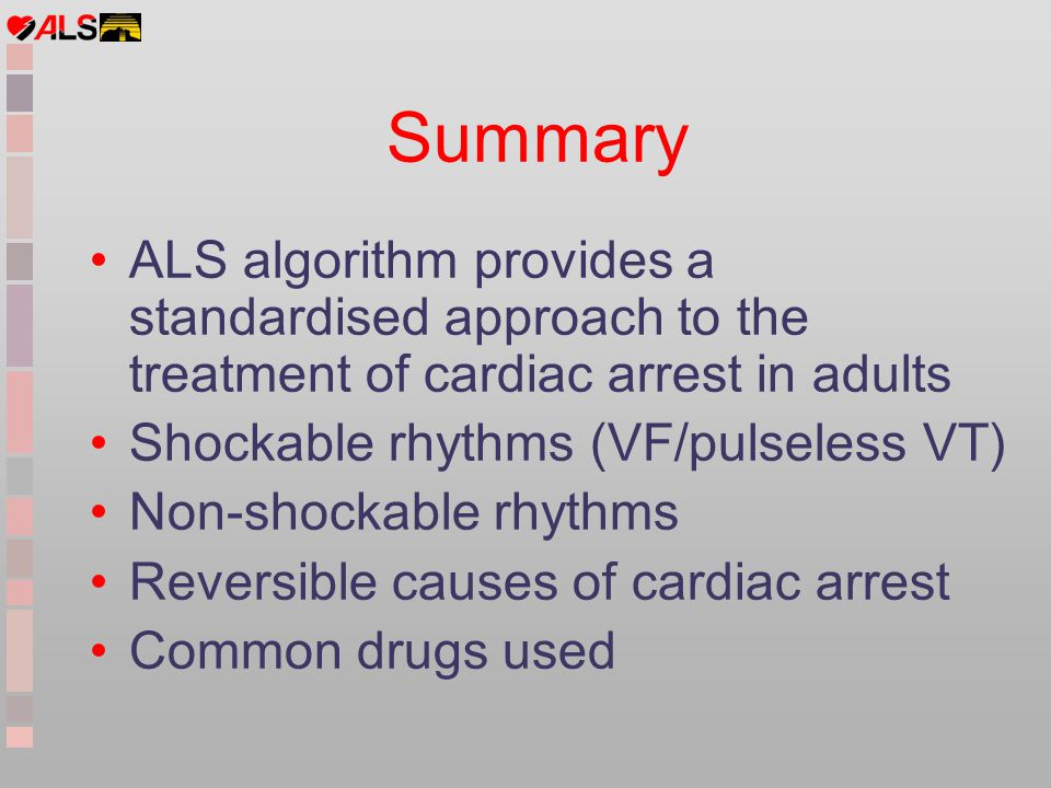 Summary ALS algorithm provides a standardised approach to the treatment of cardiac arrest in adults.