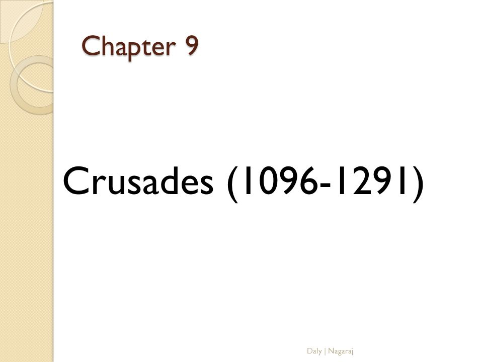Chapter 9 Crusades (1096-1291) Daly | Nagaraj
