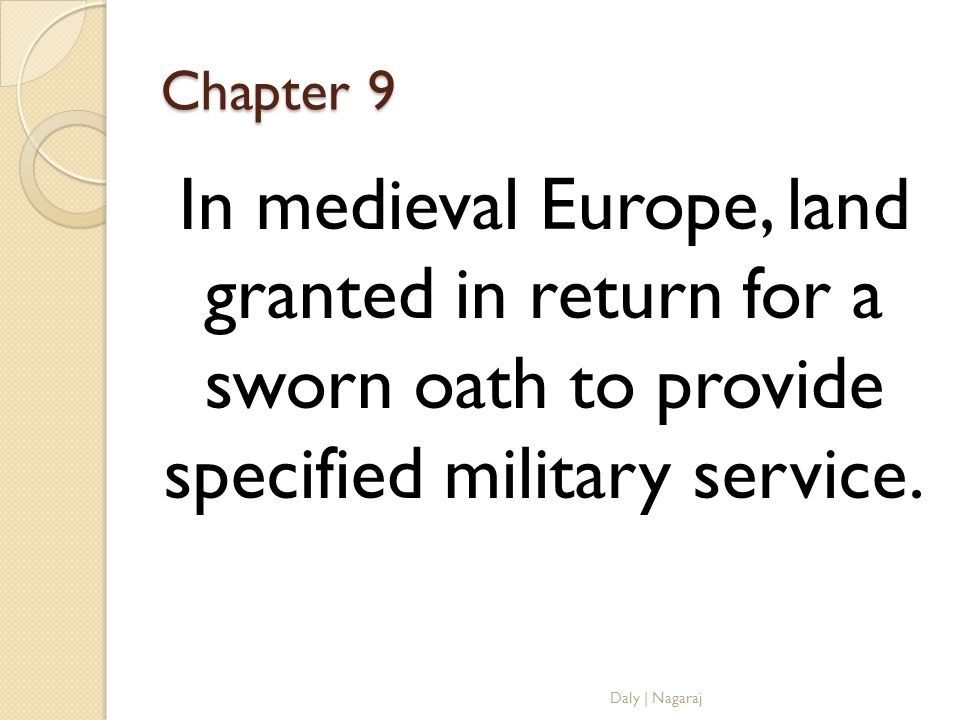 Chapter 9 In medieval Europe, land granted in return for a sworn oath to provide specified military service.