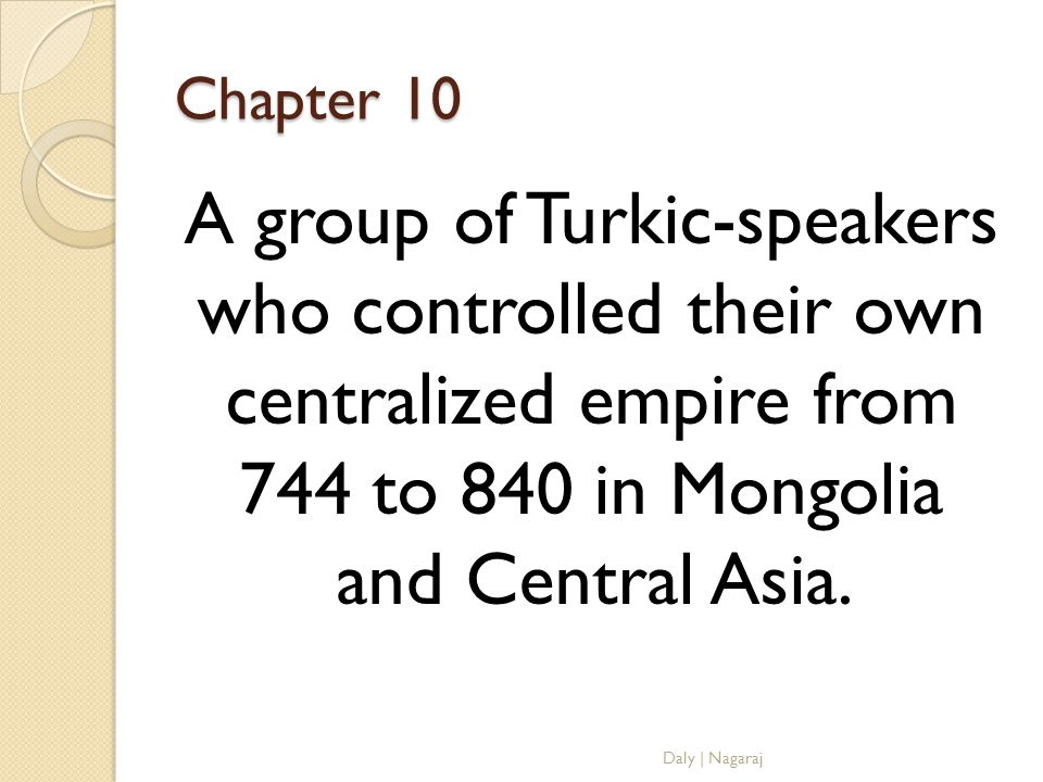 Chapter 10 A group of Turkic-speakers who controlled their own centralized empire from 744 to 840 in Mongolia and Central Asia.