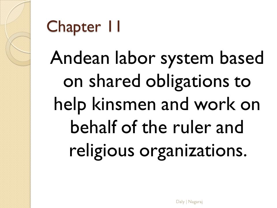 Chapter 11 Andean labor system based on shared obligations to help kinsmen and work on behalf of the ruler and religious organizations.