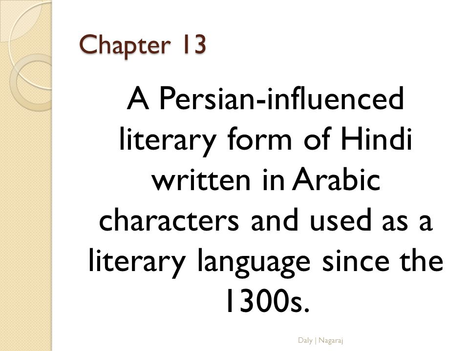Chapter 13 A Persian-influenced literary form of Hindi written in Arabic characters and used as a literary language since the 1300s.