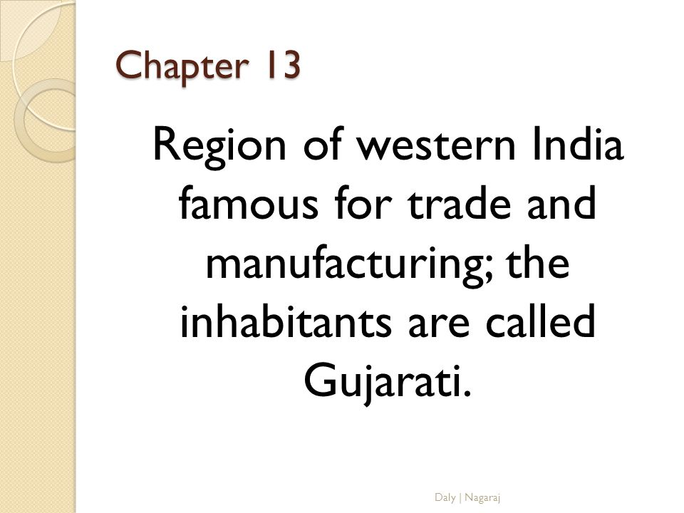 Chapter 13 Region of western India famous for trade and manufacturing; the inhabitants are called Gujarati.