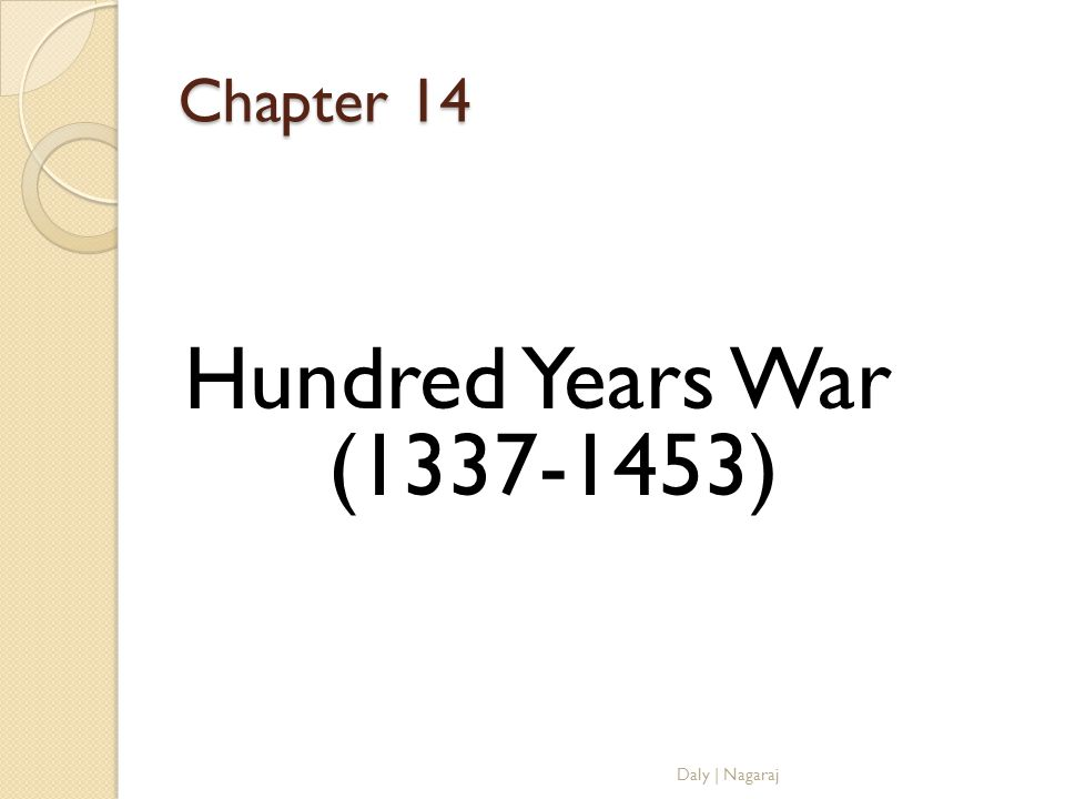 Chapter 14 Hundred Years War (1337-1453) Daly | Nagaraj