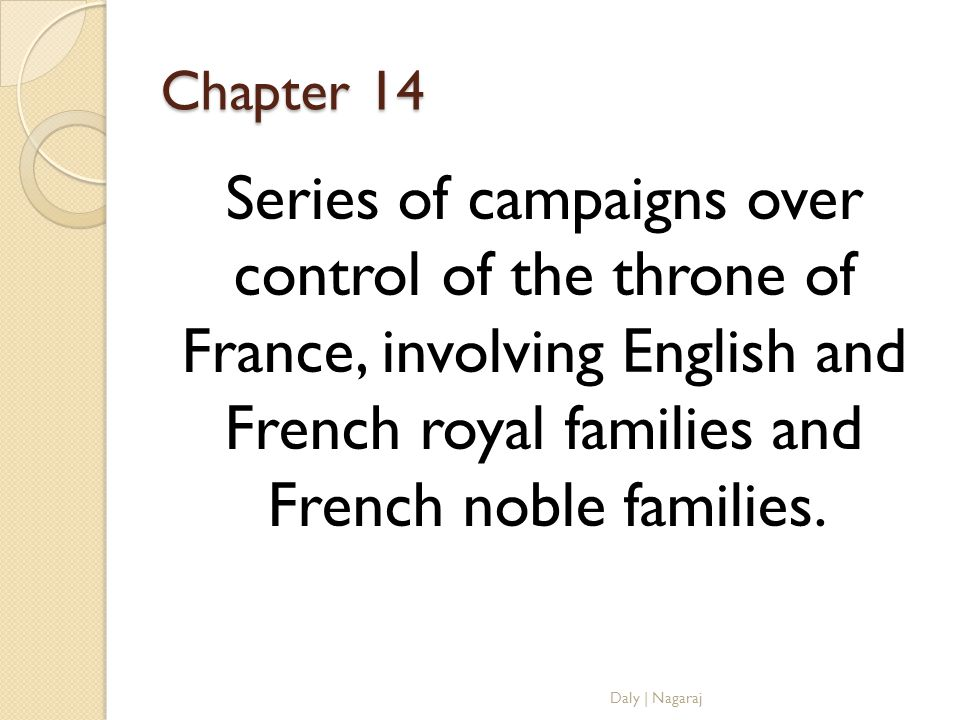 Chapter 14 Series of campaigns over control of the throne of France, involving English and French royal families and French noble families.