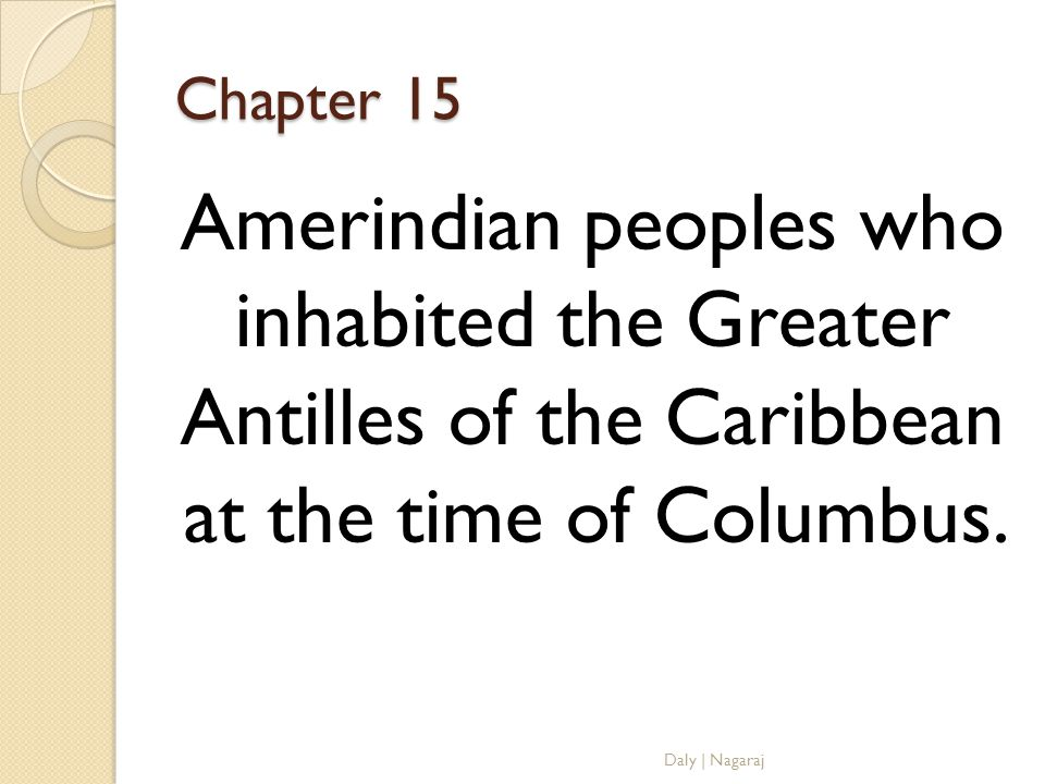 Chapter 15 Amerindian peoples who inhabited the Greater Antilles of the Caribbean at the time of Columbus.