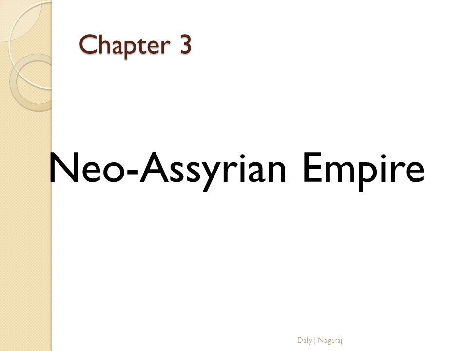 Chapter 3 Neo-Assyrian Empire Daly | Nagaraj