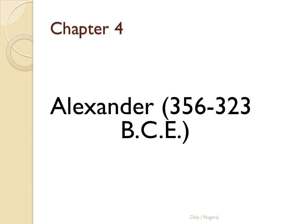 Chapter 4 Alexander (356-323 B.C.E.) Daly | Nagaraj