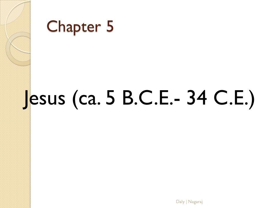 Chapter 5 Jesus (ca. 5 B.C.E.- 34 C.E.) Daly | Nagaraj
