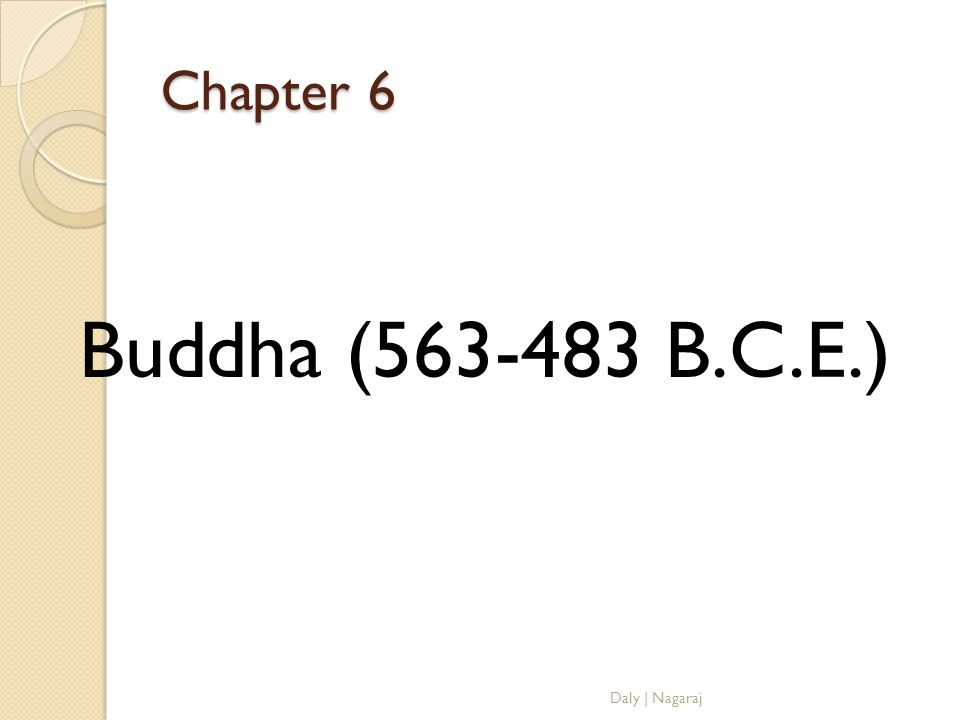 Chapter 6 Buddha (563-483 B.C.E.) Daly | Nagaraj