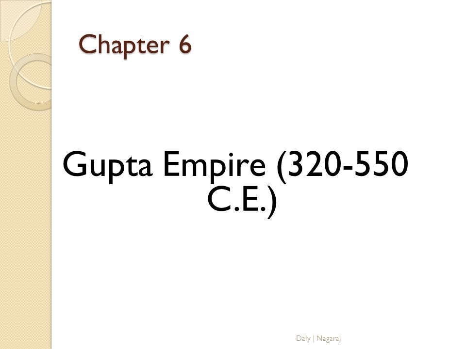 Chapter 6 Gupta Empire (320-550 C.E.) Daly | Nagaraj