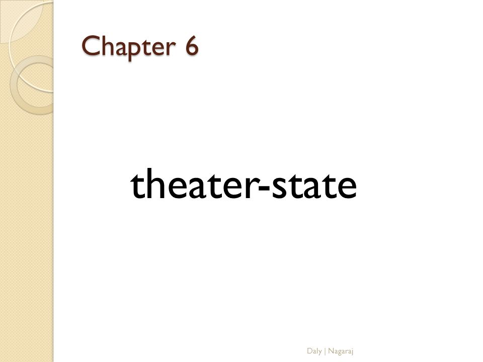 Chapter 6 theater-state Daly | Nagaraj
