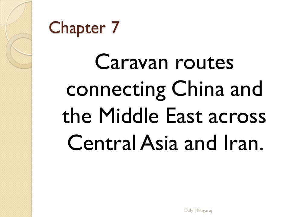 Chapter 7 Caravan routes connecting China and the Middle East across Central Asia and Iran.