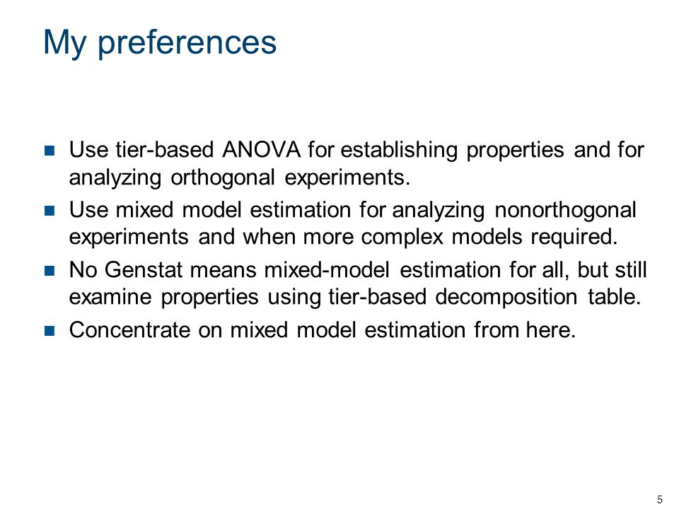 My preferences Use tier-based ANOVA for establishing properties and for analyzing orthogonal experiments.