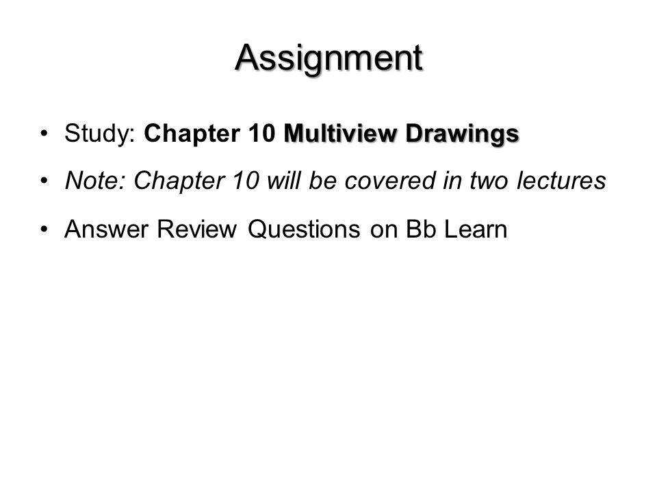 Assignment Study: Chapter 10 Multiview Drawings