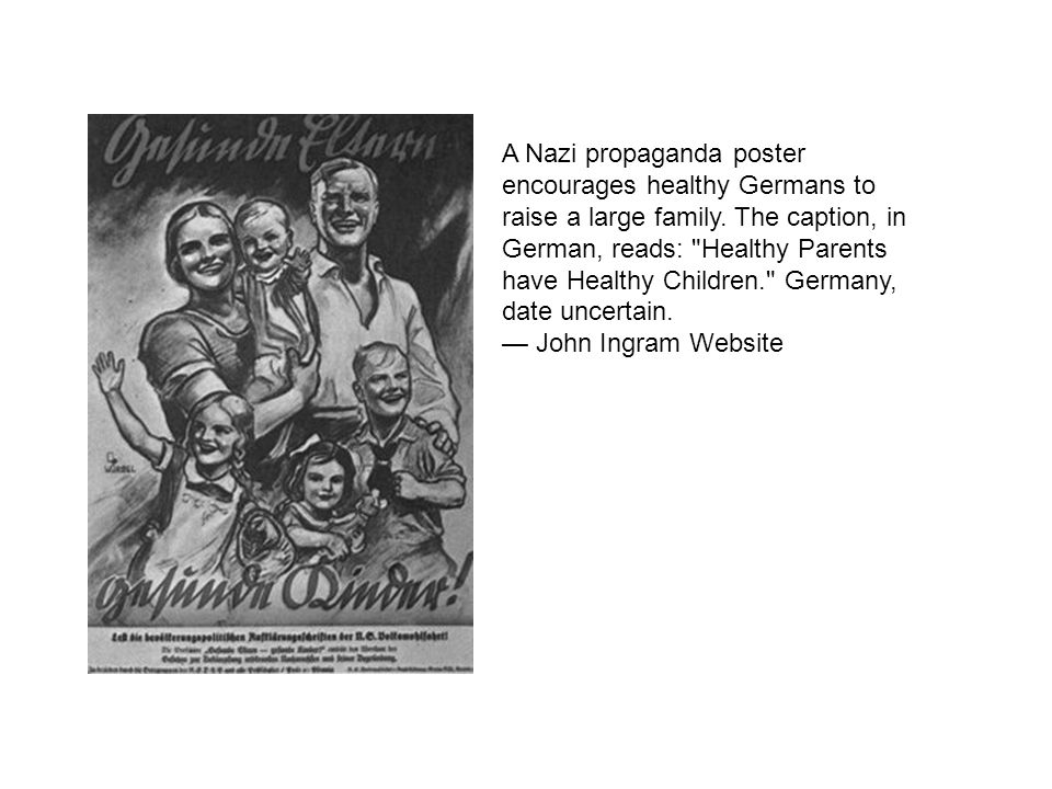 A Nazi propaganda poster encourages healthy Germans to raise a large family. The caption, in German, reads: Healthy Parents have Healthy Children. Germany, date uncertain.